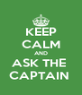KEEP CALM AND ASK THE  CAPTAIN  - Personalised Poster A4 size