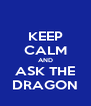 KEEP CALM AND ASK THE DRAGON - Personalised Poster A4 size