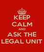 KEEP CALM AND ASK THE LEGAL UNIT - Personalised Poster A4 size