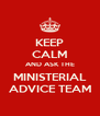 KEEP CALM AND ASK THE MINISTERIAL ADVICE TEAM - Personalised Poster A4 size