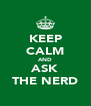 KEEP CALM AND ASK THE NERD - Personalised Poster A4 size