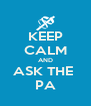 KEEP CALM AND ASK THE  PA - Personalised Poster A4 size