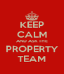 KEEP CALM AND ASK THE PROPERTY TEAM - Personalised Poster A4 size