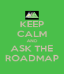 KEEP CALM AND ASK THE ROADMAP - Personalised Poster A4 size
