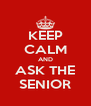 KEEP CALM AND ASK THE SENIOR - Personalised Poster A4 size