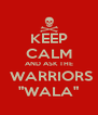 "KEEP CALM AND ASK THE  WARRIORS ""WALA"" - Personalised Poster A4 size"
