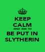 KEEP CALM AND ASK TO BE PUT IN SLYTHERIN - Personalised Poster A4 size