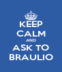 KEEP CALM AND ASK TO BRAULIO - Personalised Poster A4 size