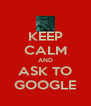 KEEP CALM AND ASK TO GOOGLE - Personalised Poster A4 size