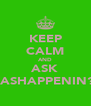 KEEP CALM AND ASK VASHAPPENIN?! - Personalised Poster A4 size