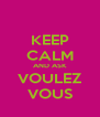 KEEP CALM AND ASK VOULEZ VOUS - Personalised Poster A4 size