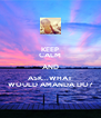 KEEP CALM AND ASK...WHAT WOULD AMANDA DO? - Personalised Poster A4 size