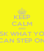 KEEP CALM AND ASK WHAT YOU CAN STEP ON - Personalised Poster A4 size