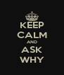 KEEP CALM AND ASK WHY - Personalised Poster A4 size