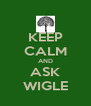 KEEP CALM AND ASK WIGLE - Personalised Poster A4 size
