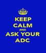 KEEP CALM AND ASK YOUR ADC - Personalised Poster A4 size