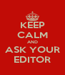 KEEP CALM AND ASK YOUR EDITOR - Personalised Poster A4 size