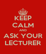 KEEP CALM AND ASK YOUR LECTURER - Personalised Poster A4 size
