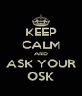 KEEP CALM AND ASK YOUR OSK - Personalised Poster A4 size