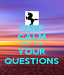 KEEP CALM AND  ASK YOUR QUESTIONS - Personalised Poster A4 size