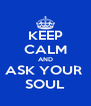 KEEP CALM AND ASK YOUR  SOUL - Personalised Poster A4 size