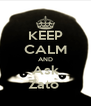 KEEP CALM AND Ask Zato  - Personalised Poster A4 size