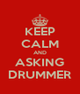 KEEP CALM AND ASKING DRUMMER - Personalised Poster A4 size