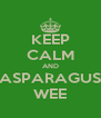 KEEP CALM AND ASPARAGUS WEE - Personalised Poster A4 size