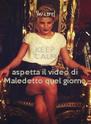 KEEP CALM AND aspetta il video di Maledetto quel giorno - Personalised Poster A4 size