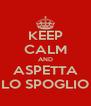 KEEP CALM AND ASPETTA LO SPOGLIO - Personalised Poster A4 size
