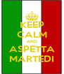 KEEP CALM AND ASPETTA MARTEDI - Personalised Poster A4 size