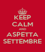 KEEP CALM AND ASPETTA SETTEMBRE - Personalised Poster A4 size