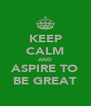 KEEP CALM AND ASPIRE TO BE GREAT - Personalised Poster A4 size