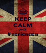 KEEP CALM AND #asricausa  - Personalised Poster A4 size