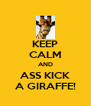 KEEP CALM AND ASS KICK A GIRAFFE! - Personalised Poster A4 size