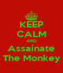 KEEP CALM AND Assainate The Monkey - Personalised Poster A4 size