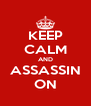 KEEP CALM AND ASSASSIN ON - Personalised Poster A4 size