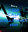 KEEP CALM AND ASSASSINAT HIM - Personalised Poster A4 size