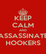 KEEP CALM AND ASSASSINATE HOOKERS - Personalised Poster A4 size