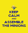 KEEP CALM AND ASSEMBLE THE MINIONS - Personalised Poster A4 size
