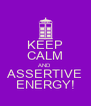 KEEP CALM AND ASSERTIVE ENERGY! - Personalised Poster A4 size