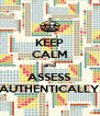 KEEP CALM and ASSESS AUTHENTICALLY - Personalised Poster A4 size