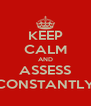 KEEP CALM AND ASSESS CONSTANTLY - Personalised Poster A4 size