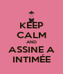 KEEP CALM AND ASSINE A INTIMÉE - Personalised Poster A4 size
