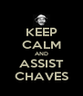 KEEP CALM AND ASSIST CHAVES - Personalised Poster A4 size