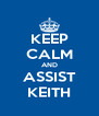 KEEP CALM AND ASSIST KEITH - Personalised Poster A4 size