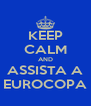KEEP CALM AND ASSISTA A EUROCOPA - Personalised Poster A4 size