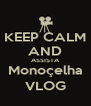 KEEP CALM AND ASSISTA Monoçelha VLOG - Personalised Poster A4 size