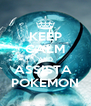 KEEP CALM AND ASSISTA  POKEMON - Personalised Poster A4 size