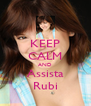 KEEP CALM AND Assista Rubi - Personalised Poster A4 size